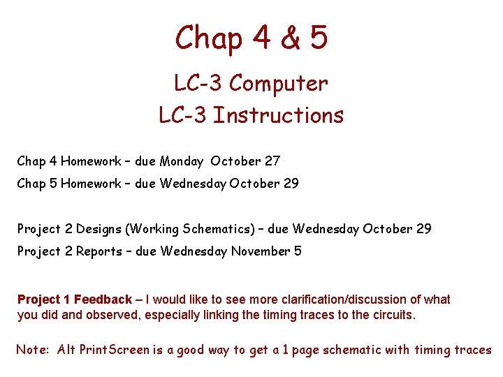Chap 4 & 5 LC-3 Computer LC-3 Instructions Chap 4 Homework – due Monday