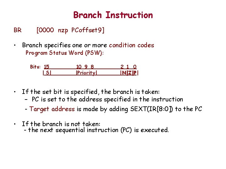 Branch Instruction BR [0000 nzp PCoffset 9] • Branch specifies one or more condition