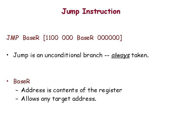 Jump Instruction JMP Base. R [1100 000 Base. R 000000] • Jump is an