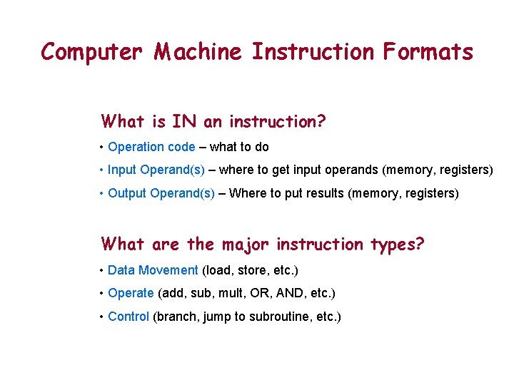 Computer Machine Instruction Formats What is IN an instruction? • Operation code – what