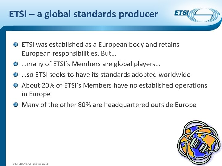ETSI – a global standards producer ETSI was established as a European body and