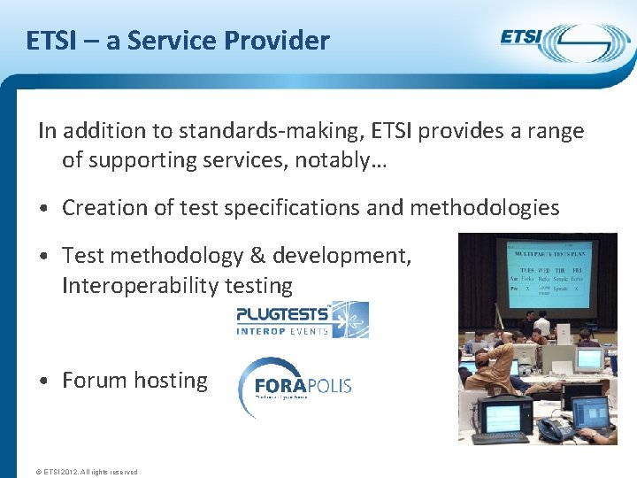ETSI – a Service Provider In addition to standards-making, ETSI provides a range of