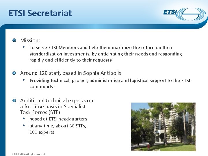ETSI Secretariat Mission: • To serve ETSI Members and help them maximize the return