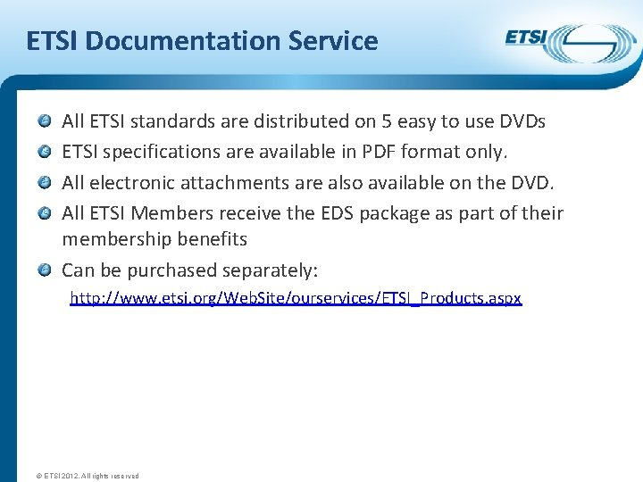 ETSI Documentation Service All ETSI standards are distributed on 5 easy to use DVDs