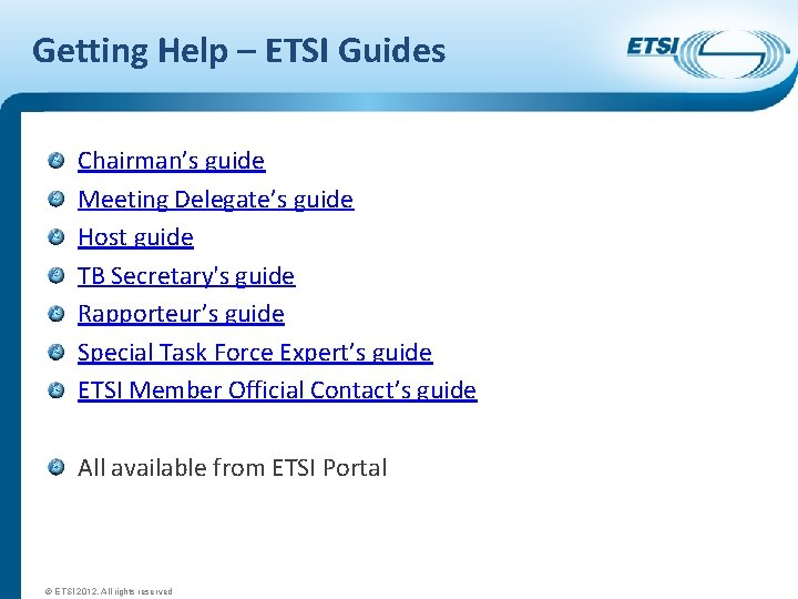 Getting Help – ETSI Guides Chairman's guide Meeting Delegate's guide Host guide TB Secretary's