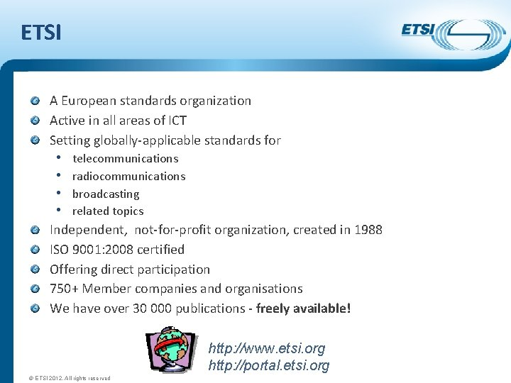 ETSI A European standards organization Active in all areas of ICT Setting globally-applicable standards