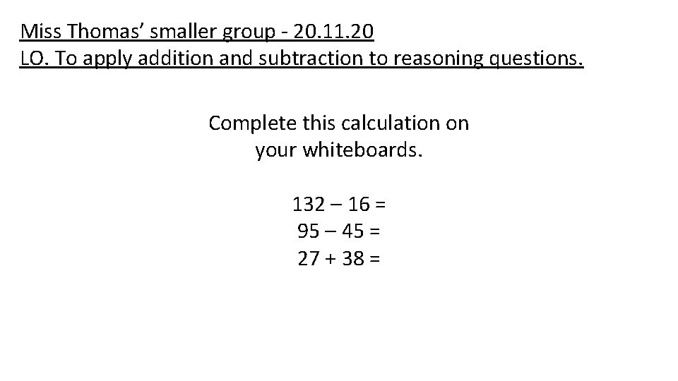 Miss Thomas' smaller group - 20. 11. 20 LO. To apply addition and subtraction