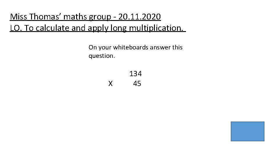 Miss Thomas' maths group - 20. 11. 2020 LO. To calculate and apply long