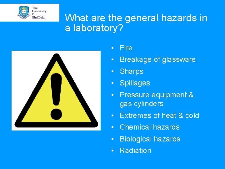 What are the general hazards in a laboratory? • Fire • Breakage of glassware