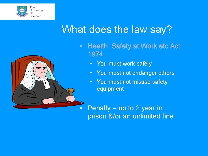 What does the law say? • Health Safety at Work etc Act 1974 •