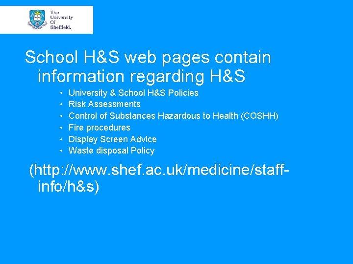 School H&S web pages contain information regarding H&S • • • University & School