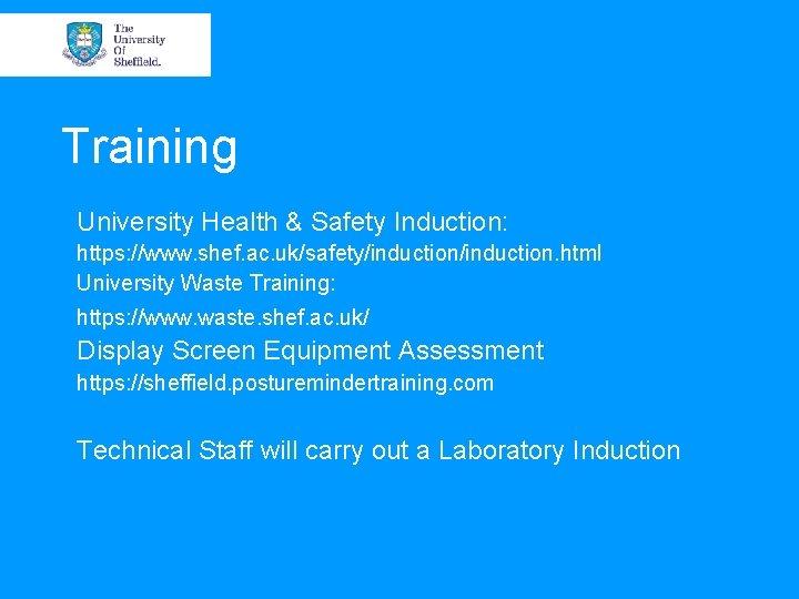 Training University Health & Safety Induction: https: //www. shef. ac. uk/safety/induction. html University Waste