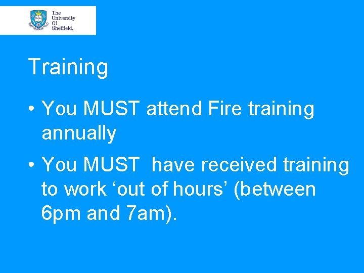 Training • You MUST attend Fire training annually • You MUST have received training