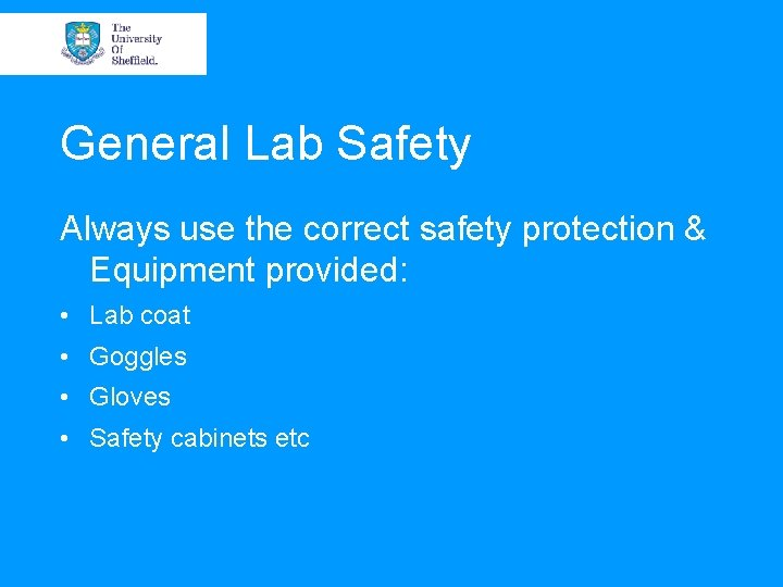 General Lab Safety Always use the correct safety protection & Equipment provided: • Lab