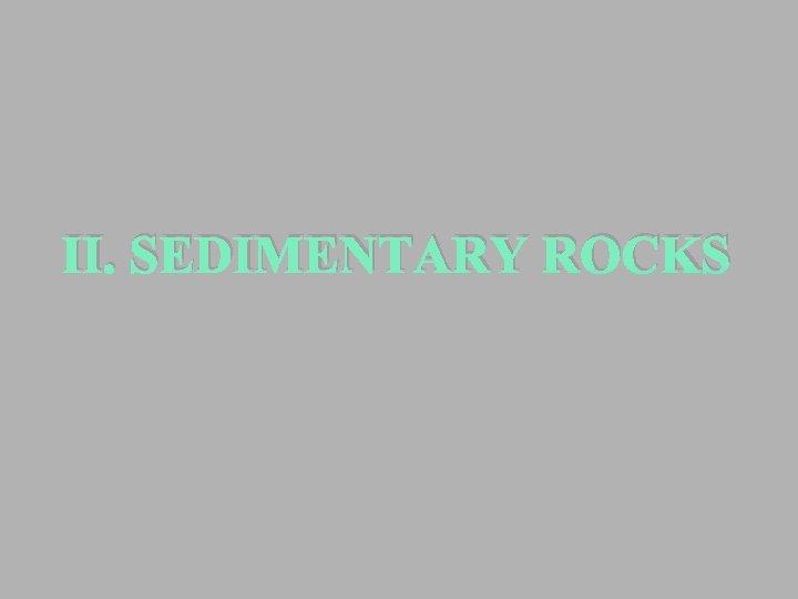 II. SEDIMENTARY ROCKS