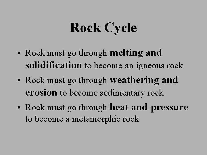 Rock Cycle • Rock must go through melting and solidification to become an igneous