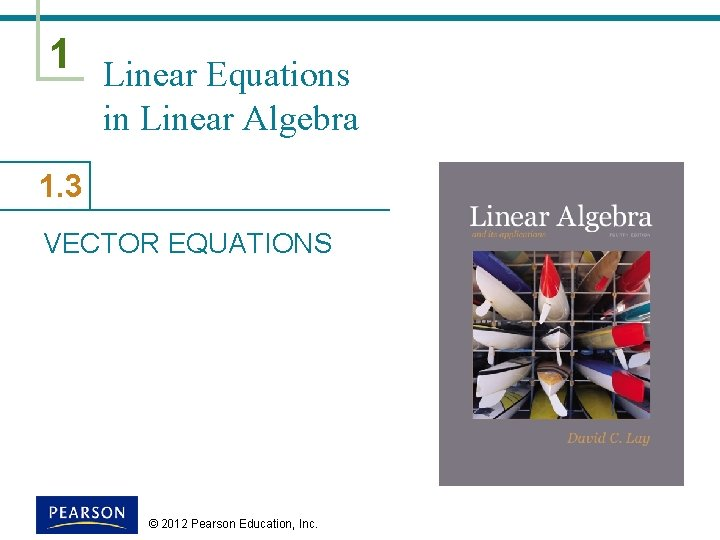 1 Linear Equations in Linear Algebra 1. 3 VECTOR EQUATIONS © 2012 Pearson Education,