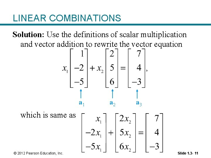 LINEAR COMBINATIONS Solution: Use the definitions of scalar multiplication and vector addition to rewrite