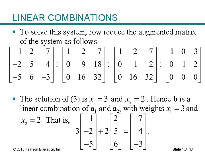 LINEAR COMBINATIONS § To solve this system, row reduce the augmented matrix of the