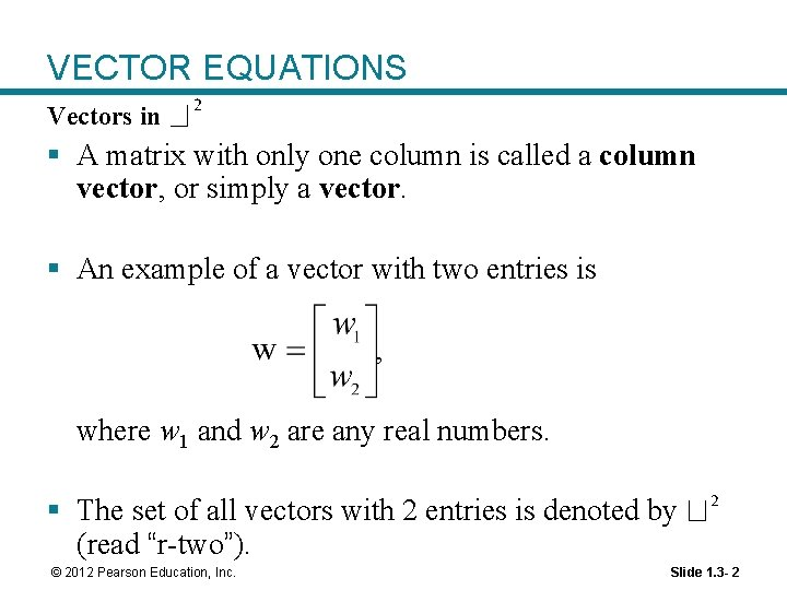 VECTOR EQUATIONS Vectors in § A matrix with only one column is called a