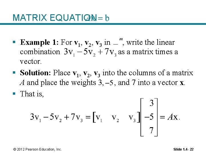MATRIX EQUATION § Example 1: For v 1, v 2, v 3 in ,