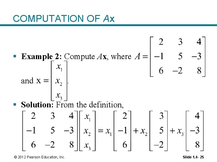 COMPUTATION OF Ax § Example 2: Compute Ax, where and . § Solution: From