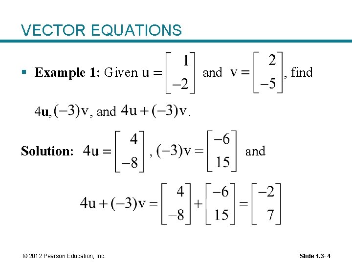VECTOR EQUATIONS § Example 1: Given 4 u, and , and Solution: © 2012