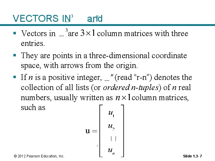 VECTORS IN and § Vectors in are column matrices with three entries. § They