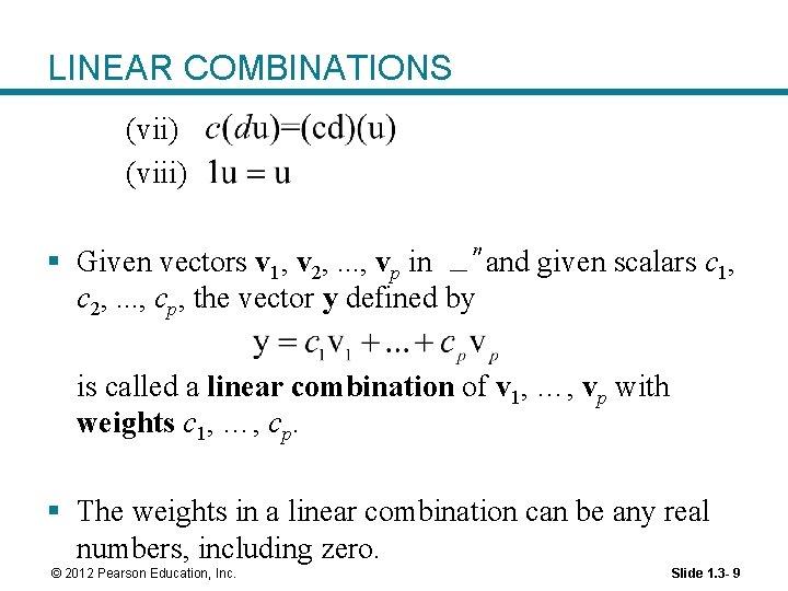 LINEAR COMBINATIONS (vii) (viii) § Given vectors v 1, v 2, . . .