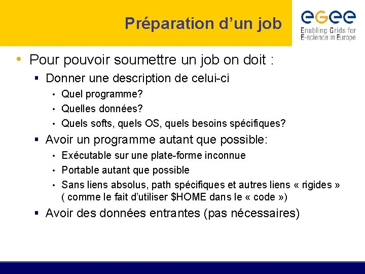 Préparation d'un job • Pour pouvoir soumettre un job on doit : § Donner