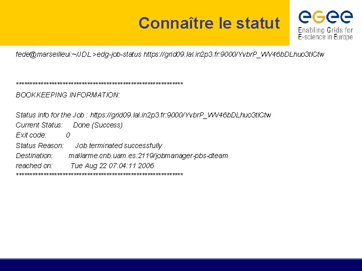 Connaître le statut fede@marseilleui: ~/JDL >edg-job-status https: //grid 09. lal. in 2 p 3.