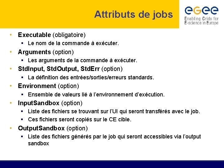 Attributs de jobs • Executable (obligatoire) § Le nom de la commande à exécuter.