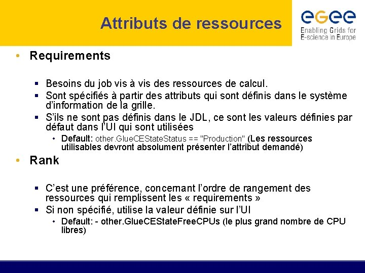 Attributs de ressources • Requirements § Besoins du job vis à vis des ressources