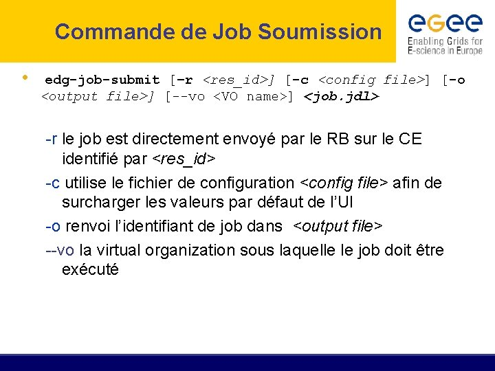 Commande de Job Soumission • edg-job-submit [–r <res_id>] [-c <config file>] [-o <output file>]