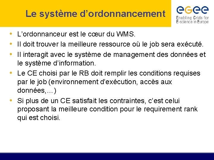 Le système d'ordonnancement • L'ordonnanceur est le cœur du WMS. • Il doit trouver