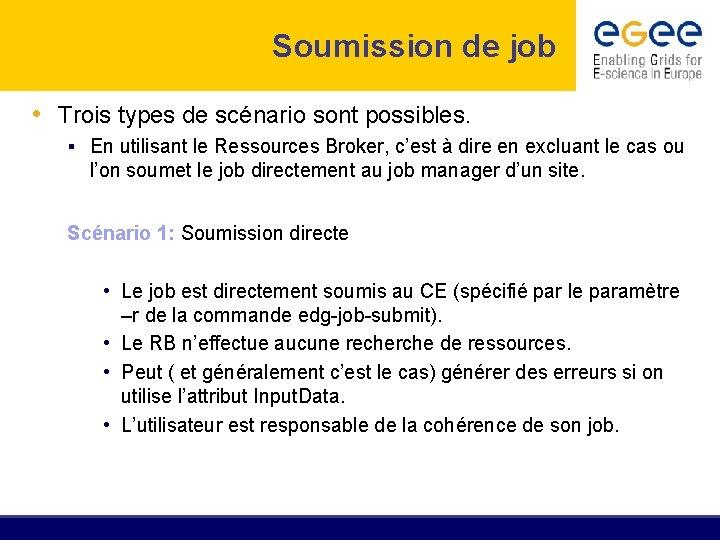 Soumission de job • Trois types de scénario sont possibles. § En utilisant le