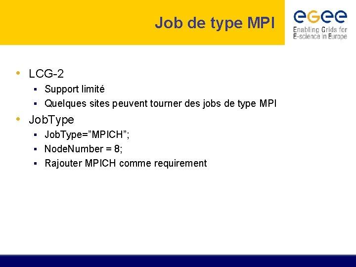 Job de type MPI • LCG-2 § Support limité § Quelques sites peuvent tourner