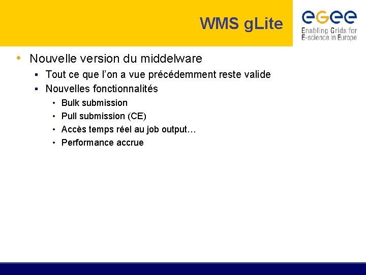WMS g. Lite • Nouvelle version du middelware § Tout ce que l'on a