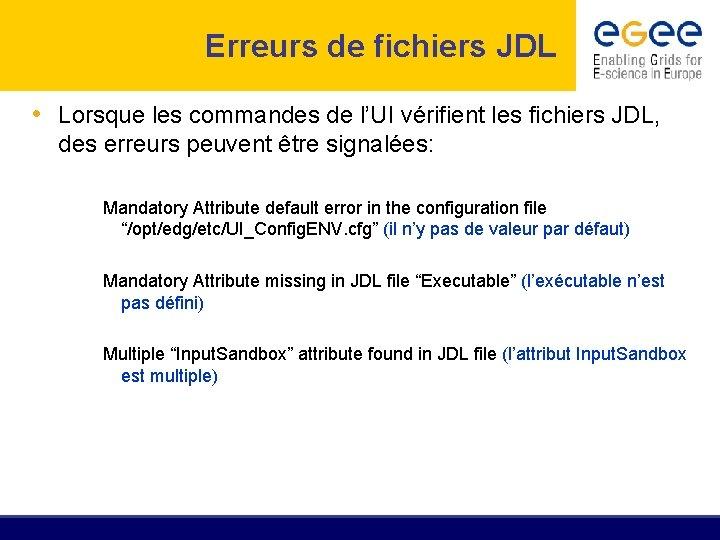 Erreurs de fichiers JDL • Lorsque les commandes de l'UI vérifient les fichiers JDL,