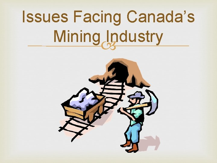 Issues Facing Canada's Mining Industry