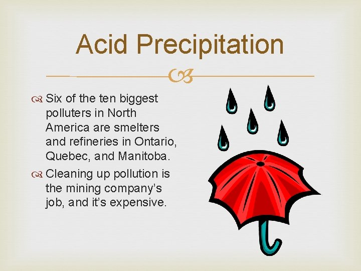 Acid Precipitation Six of the ten biggest polluters in North America are smelters and