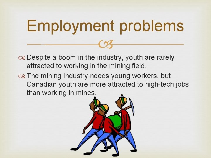 Employment problems Despite a boom in the industry, youth are rarely attracted to working