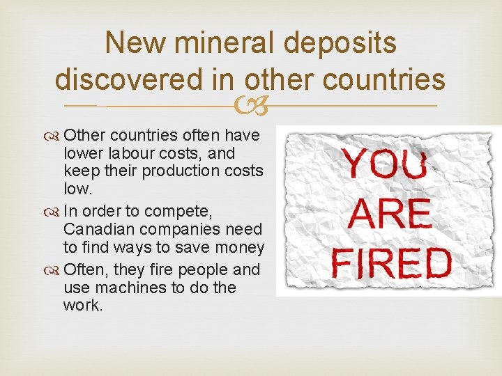New mineral deposits discovered in other countries Other countries often have lower labour costs,