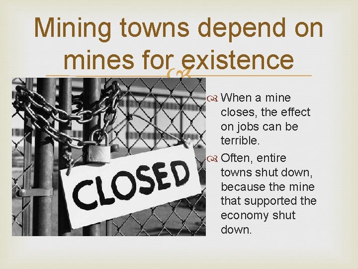 Mining towns depend on mines for existence When a mine closes, the effect on