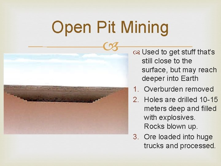 Open Pit Mining Used to get stuff that's still close to the surface, but