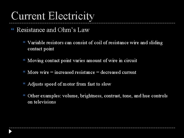 Current Electricity Resistance and Ohm's Law Variable resistors can consist of coil of resistance