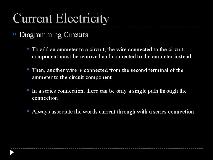 Current Electricity Diagramming Circuits To add an ammeter to a circuit, the wire connected