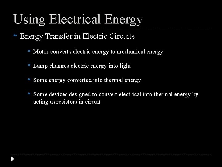 Using Electrical Energy Transfer in Electric Circuits Motor converts electric energy to mechanical energy