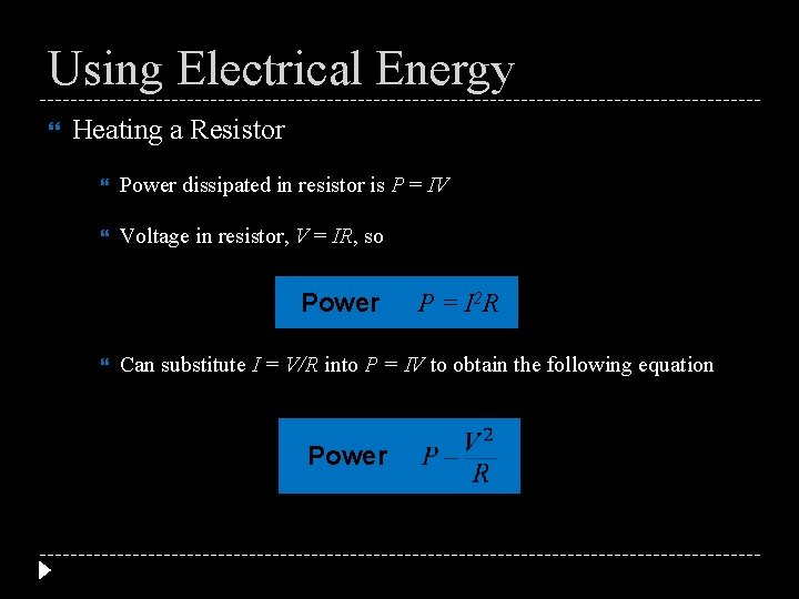 Using Electrical Energy Heating a Resistor Power dissipated in resistor is P = IV