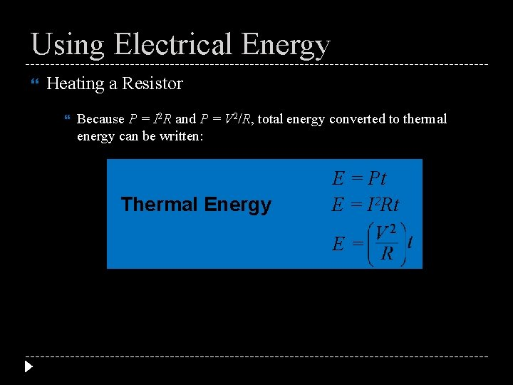 Using Electrical Energy Heating a Resistor Because P = I 2 R and P